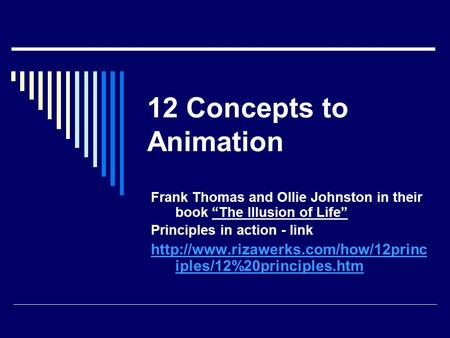 "12 Concepts to Animation Frank Thomas and Ollie Johnston in their book ""The Illusion of Life"" Principles in action - link"