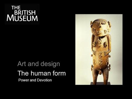 Art and design The human form Power and Devotion.