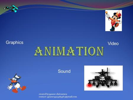 Graphics Sound Video created by:gaurav shrivastava