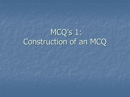 MCQ's 1: Construction of an MCQ MCQ's 1: Construction of an MCQ.