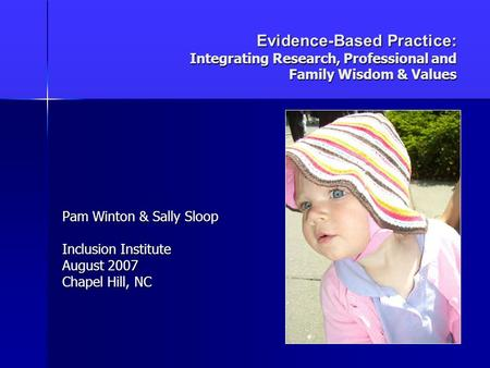 Evidence-Based Practice: Integrating Research, Professional and Family Wisdom & Values Evidence-Based Practice: Integrating Research, Professional and.