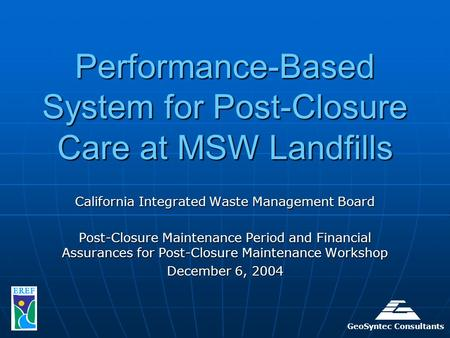 Performance-Based System for Post-Closure Care at MSW Landfills California Integrated Waste Management Board Post-Closure Maintenance Period and Financial.