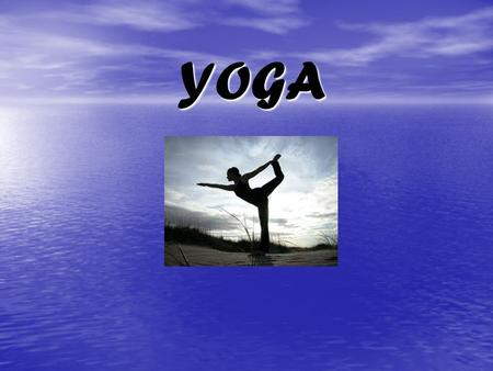 YOGA. Introduction Yoga is one of the oldest forms of healing therapy. It was originated in India about five thousand (5000) years ago. It is believed.