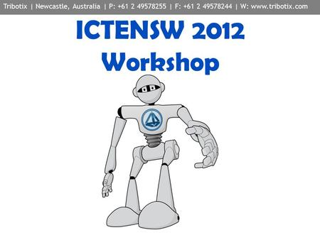 Tribotix | Newcastle, Australia | P: +61 2 49578255 | F: +61 2 49578244 | W: www.tribotix.com ICTENSW 2012 Workshop.