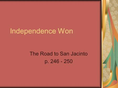 Independence Won The Road to San Jacinto p. 246 - 250.