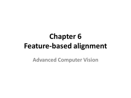 Chapter 6 Feature-based alignment Advanced Computer Vision.