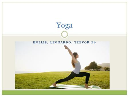 HOLLIS, LEONARDO, TREVOR P6 Yoga. Equipment Yoga mat Yoga ball Water bottle Yoga bolster Yoga strap.