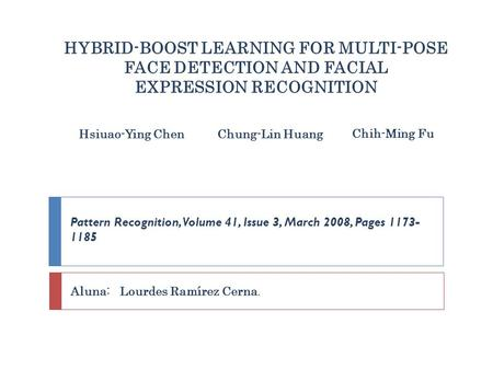 HYBRID-BOOST LEARNING FOR MULTI-POSE FACE DETECTION AND FACIAL EXPRESSION RECOGNITION Hsiuao-Ying ChenChung-Lin Huang Chih-Ming Fu Pattern Recognition,