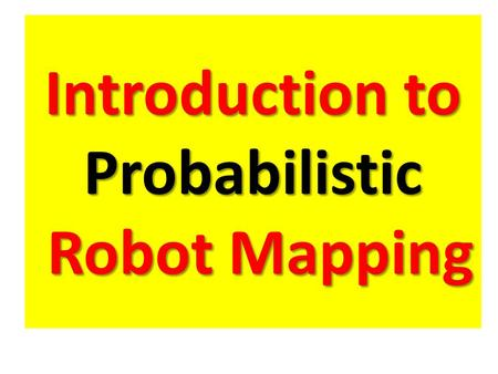 Introduction to Probabilistic Robot Mapping. What is Robot Mapping? General Definitions for robot mapping.
