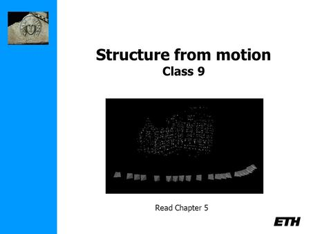 Structure from motion Class 9 Read Chapter 5. 3D photography course schedule (tentative) LectureExercise Sept 26Introduction- Oct. 3Geometry & Camera.