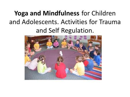 Yoga and Mindfulness for Children and Adolescents. Activities for Trauma and Self Regulation.