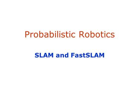 Probabilistic Robotics SLAM and FastSLAM. 2  SLAM stands for simultaneous localization and mapping  originally developed by Hugh Durrant-Whyte and John.