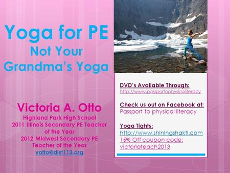 Yoga for PE Not Your Grandma's Yoga Yoga Tights:   15% Off coupon code: victoriateach2013 Victoria.