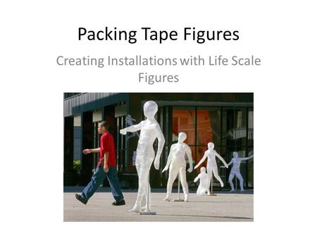 Packing Tape Figures Creating Installations with Life Scale Figures.