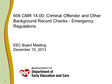 1 606 CMR 14.00: Criminal Offender and Other Background Record Checks - Emergency Regulations EEC Board Meeting December 10, 2013.