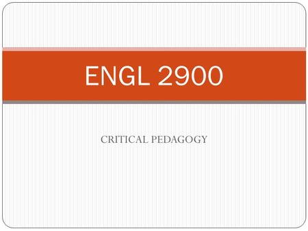 "CRITICAL PEDAGOGY ENGL 2900. DEFINITION: The Critical Pedagogy engages students in the analyses of unequal power relations. It suggests that this ""inequity"""
