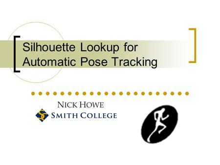 Silhouette Lookup for Automatic Pose Tracking N ICK H OWE.