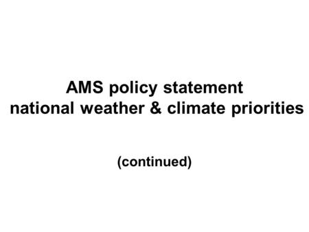 AMS policy statement national weather & climate priorities (continued)