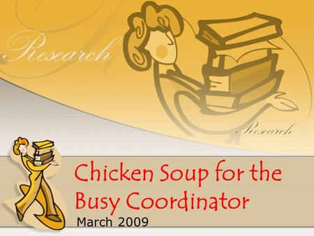 Chicken Soup for the Busy Coordinator March 2009.