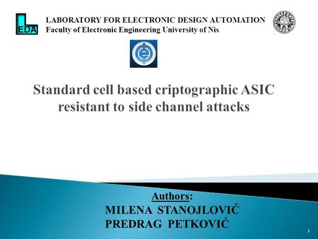 1 Authors: MILENA STANOJLOVIĆ PREDRAG PETKOVIĆ LABORATORY FOR ELECTRONIC DESIGN AUTOMATION Faculty of Electronic Engineering University of Nis.