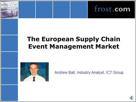 The European Supply Chain Event Management Market Andrew Ball, Industry Analyst, ICT Group.