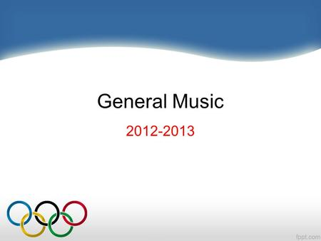 General Music 2012-2013 Theme for 2012-2013 Olympians Aim High for Good Character!