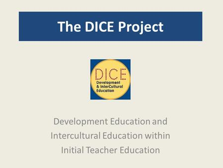 The DICE Project Development Education and Intercultural Education within Initial Teacher Education.