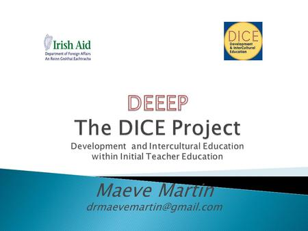 Maeve Martin  Brief descriptor of what DICE is  Context in which the programme takes place  Official Policy Context  The.