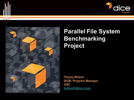 Parallel File System Benchmarking Project Tracey Wilson DICE, Program Manager CSC
