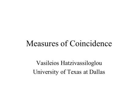 Measures of Coincidence Vasileios Hatzivassiloglou University of Texas at Dallas.