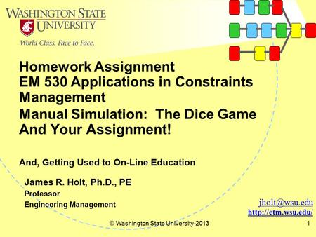 Homework Assignment EM 530 Applications in Constraints Management © Washington State University-20131  James R. Holt,