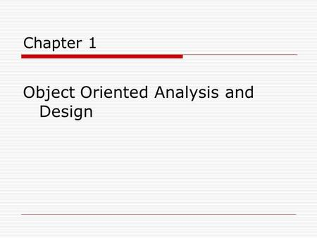 Chapter 1 Object Oriented Analysis and Design. UML, Patterns, and Object-Oriented Analysis and Design  The essential skills for the creation of well-designed,