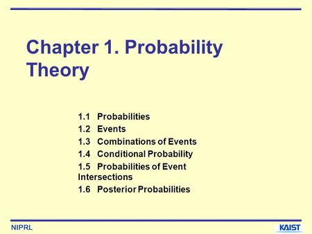 NIPRL Chapter 1. Probability Theory 1.1 Probabilities 1.2 Events 1.3 Combinations of Events 1.4 Conditional Probability 1.5 Probabilities of Event Intersections.