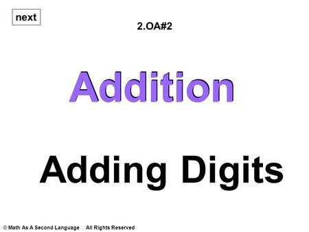 Addition Adding Digits © Math As A Second Language All Rights Reserved 2.OA#2 Addition next.