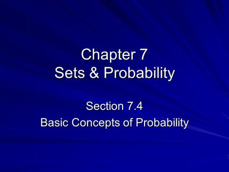 Chapter 7 Sets & Probability Section 7.4 Basic Concepts of Probability.