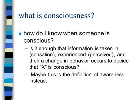 what is consciousness? how do I know when someone is conscious?