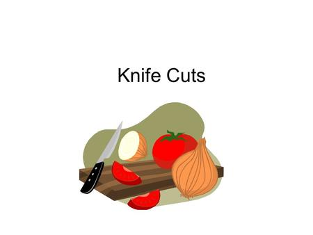 Knife Cuts.