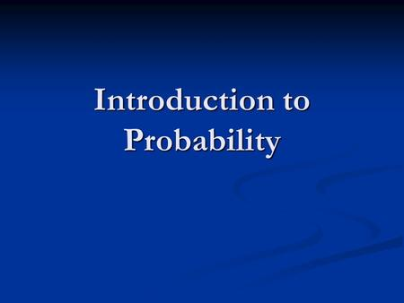 Introduction to Probability. Probability Quiz Assign a probability to each event. 1. You will miss a day of school this year. 2. You will get an A in.