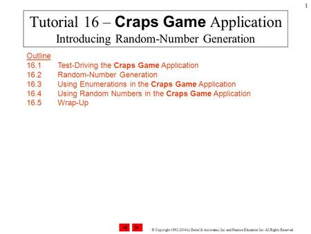 © Copyright 1992-2004 by Deitel & Associates, Inc. and Pearson Education Inc. All Rights Reserved. 1 Tutorial 16 – Craps Game Application Introducing Random-Number.