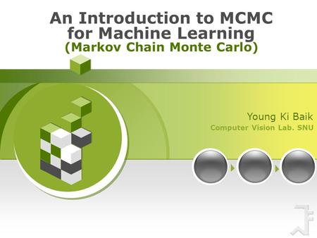 Computer Vision Lab. SNU Young Ki Baik An Introduction to MCMC for Machine Learning (Markov Chain Monte Carlo)