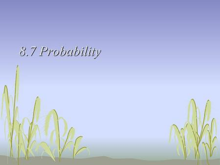 8.7 Probability. Ex 1 Find the sample space for each of the following. One coin is tossed. Two coins are tossed. Three coins are tossed.