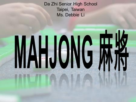Da Zhi Senior High School Taipei, Taiwan Ms. Debbie Li.