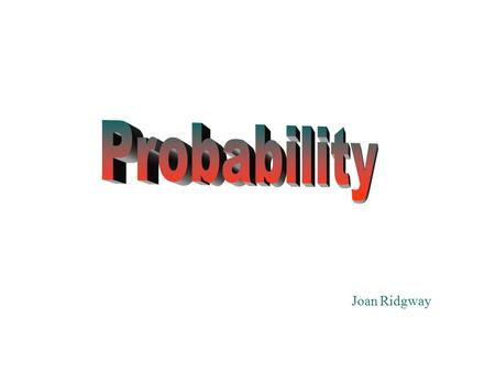 "Joan Ridgway. All probabilities lie somewhere on a scale between "" Impossible "" and "" Certain "" Impossible Certain Winning the lottery Getting a C for."