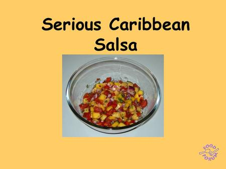 Serious Caribbean Salsa. Make the salsa first: ½ red onion, finely diced, 1 tomato, finely chopped, 1/2 red pepper,1 chilli,1/2 mango, juice of 1 lime,