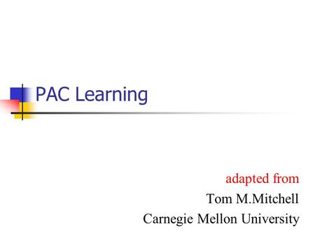 PAC Learning adapted from Tom M.Mitchell Carnegie Mellon University.