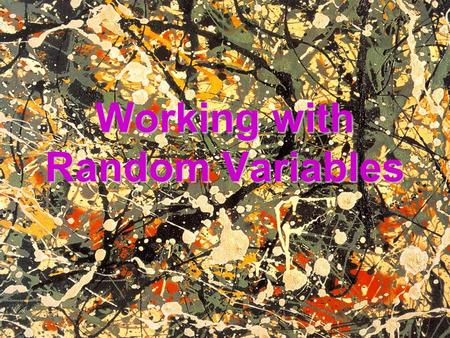 Working with Random Variables. What is a Random Variable? A random variable is a variable that has a numerical value which arises by chance (ie – from.