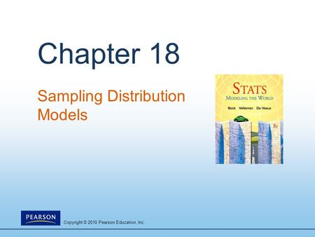Copyright © 2010 Pearson Education, Inc. Chapter 18 Sampling Distribution Models.