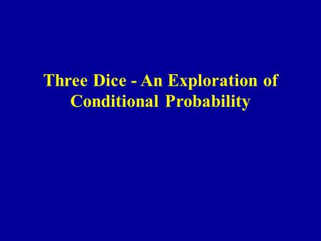 Three Dice - An Exploration of Conditional Probability.