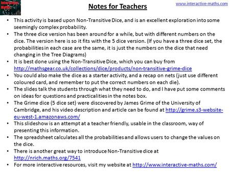 Www.interactive-maths.com Notes for Teachers This activity is based upon Non-Transitive Dice, and is an excellent exploration into some seemingly complex.