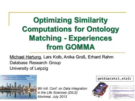 Optimizing Similarity Computations for Ontology Matching - Experiences from GOMMA Michael Hartung, Lars Kolb, Anika Groß, Erhard Rahm Database Research.
